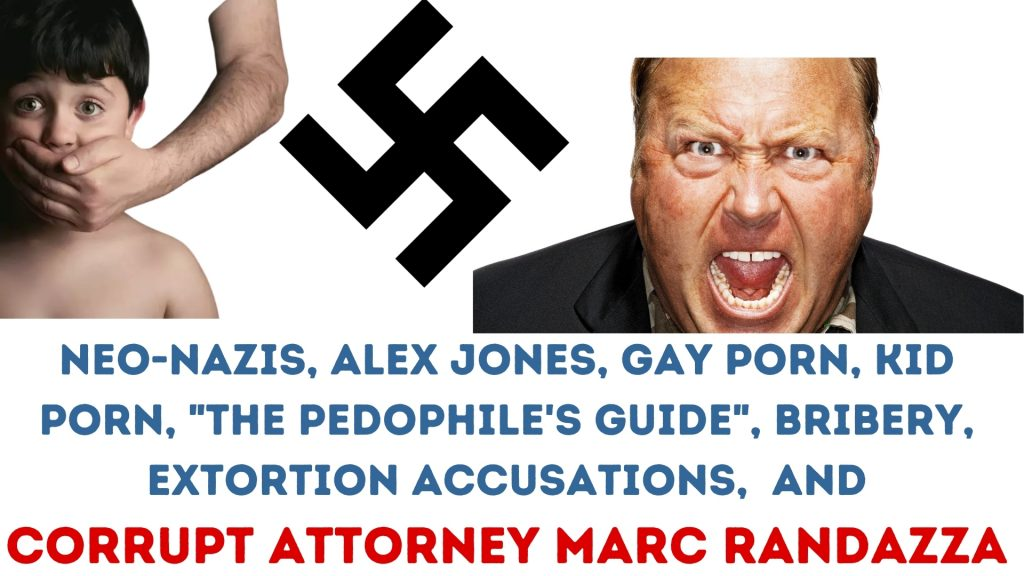Neo-Nazis-Alex-Jones-GAY-Porn-Kid-porn-_The-Pedophiles-Guide_-Bribery-extortion-accusations-and-Corrupt-Attorney-Marc-Randazza-