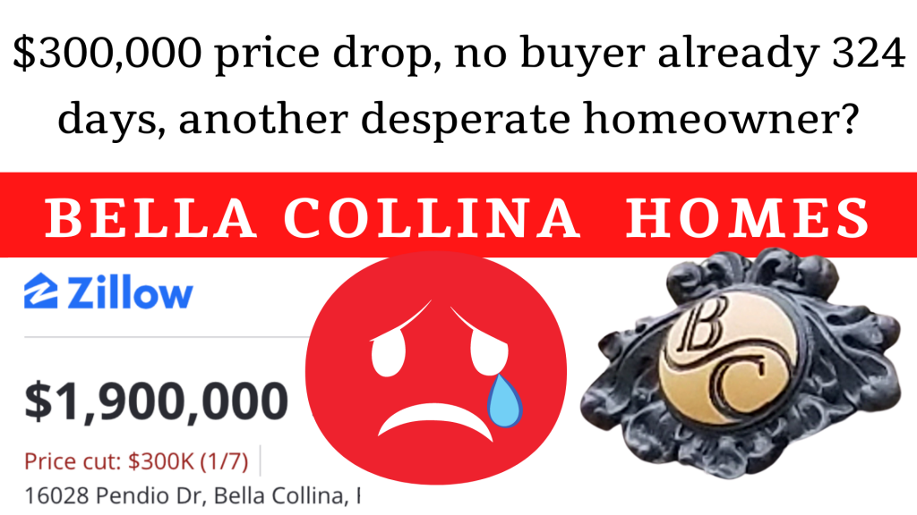 $300,000 price drop, no buyer already 324 days, another desperate Bella Collina homeowner